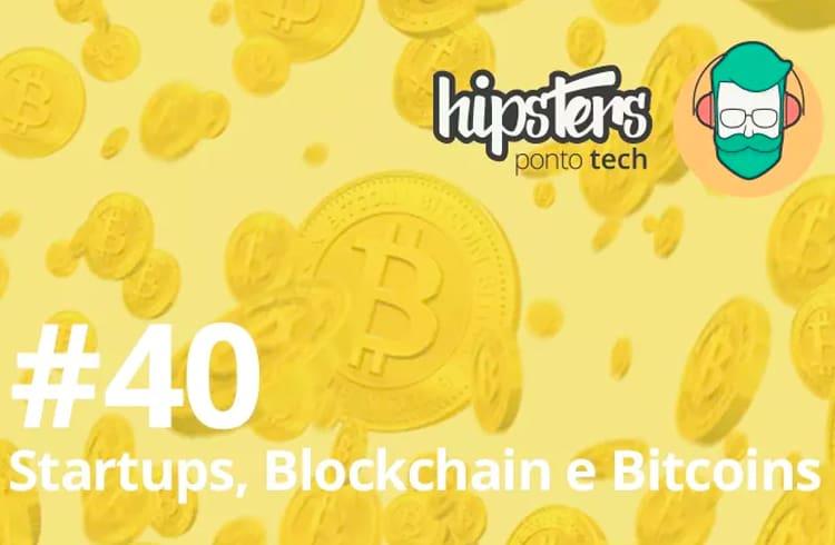 [Podcast] Startups, Blockchain e Bitcoins - Hipsters #40