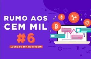 RUMO AOS 100 MIL #06 | LUCRO DE 30% NO BITCOIN COM MERCADO EM QUEDA