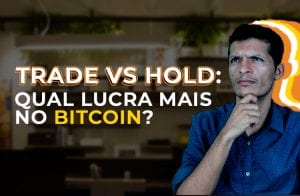 TRADE VS HOLD: QUAL LUCRA MAIS NO BITCOIN?