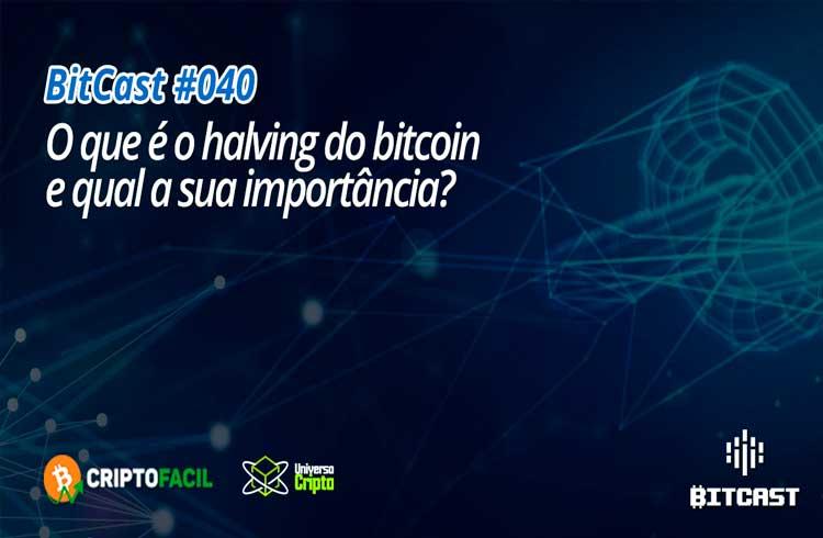 Halving do Bitcoin é tema de novo episódio do Bitcast